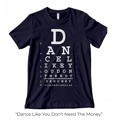 Dance Like You Don't Need The Money Shirt