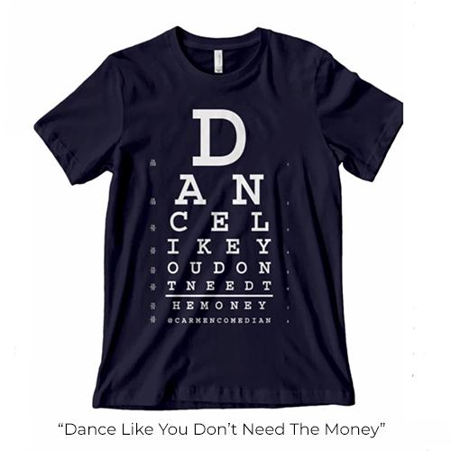 Dance Like You Don't Need The Money Shirt